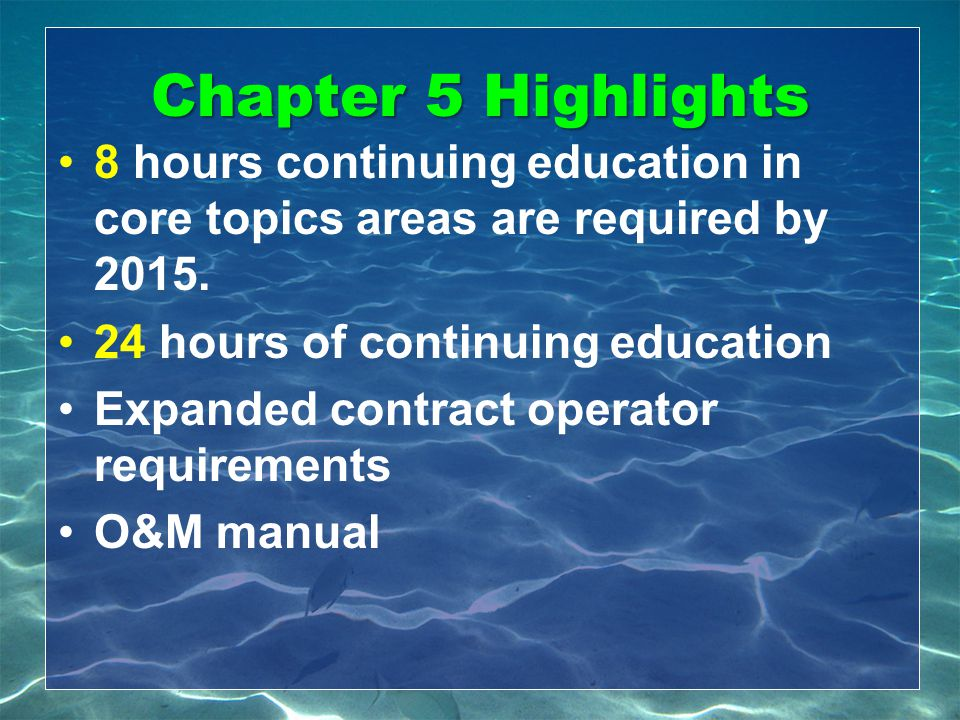 Chapter 5 Highlights 8 hours continuing education in core topics areas are required by 2015. 24 hours of continuing education.