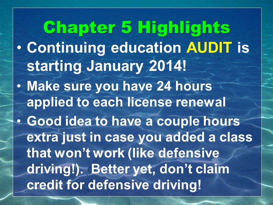 Chapter 5 Highlights Continuing education AUDIT is starting January 2014! Make sure you have 24 hours applied to each license renewal.