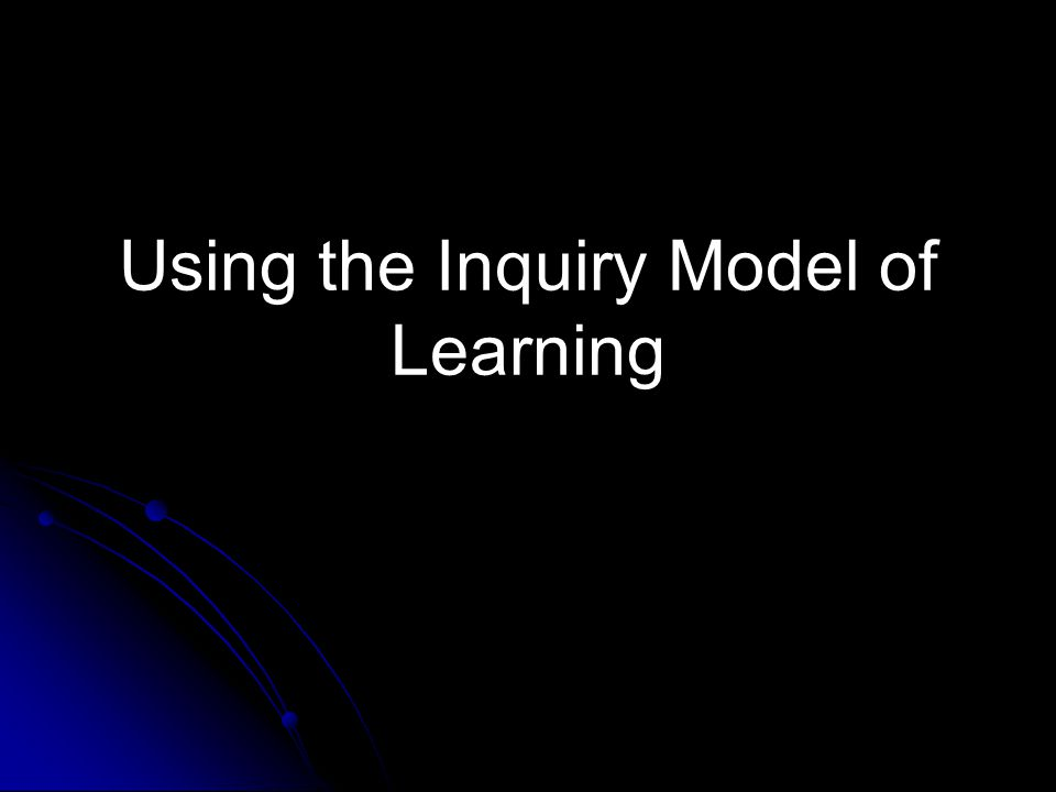 Using the Inquiry Model of Learning