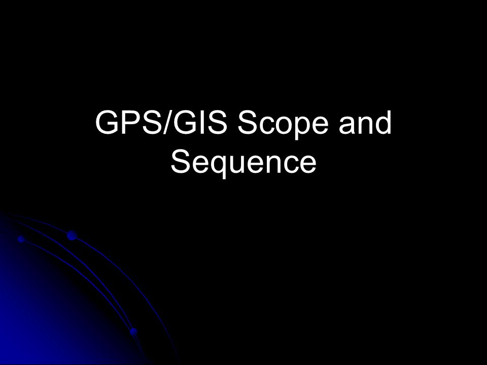 GPS/GIS Scope and Sequence