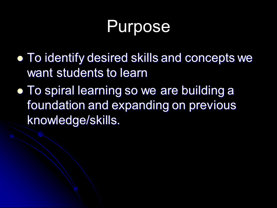 Purpose To identify desired skills and concepts we want students to learn.