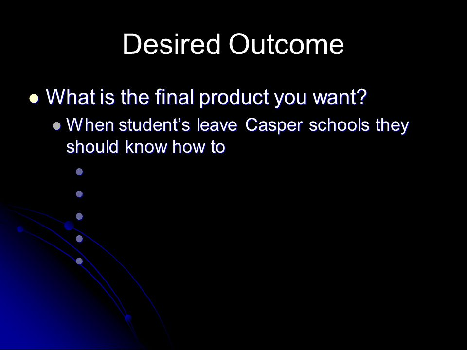 Desired Outcome What is the final product you want
