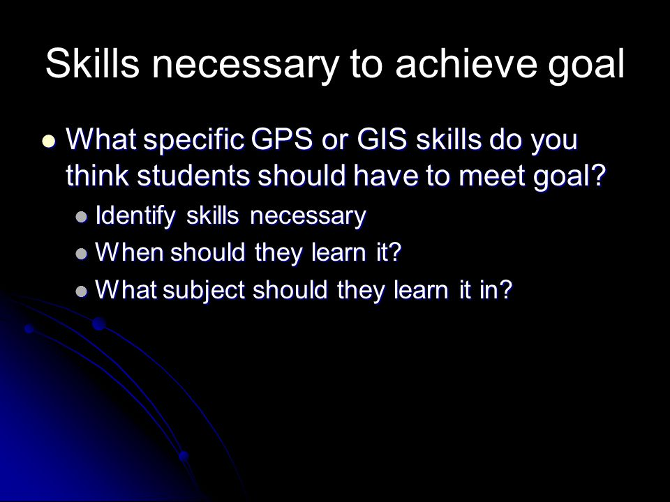 Skills necessary to achieve goal