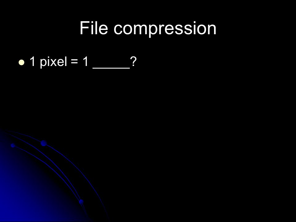 File compression 1 pixel = 1 _____