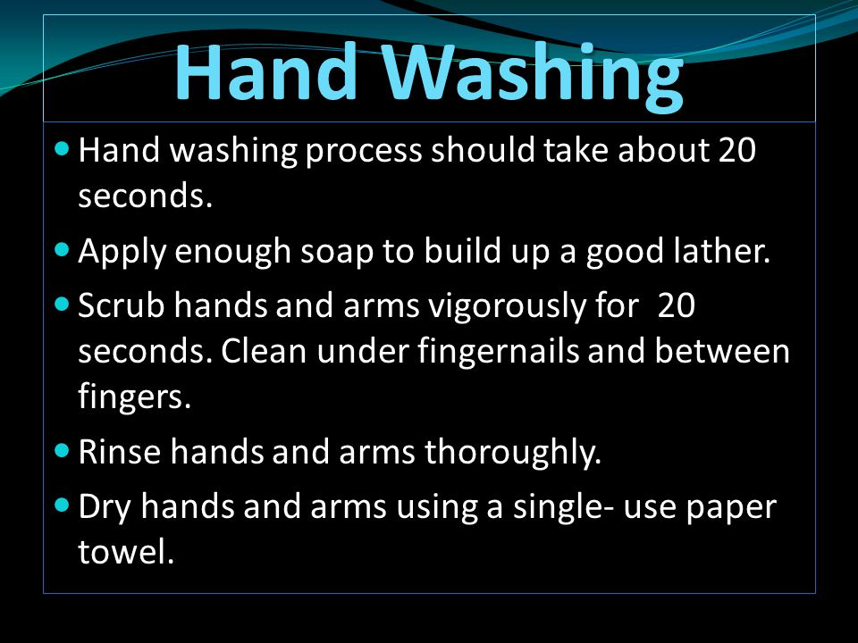 Hand Washing Hand washing process should take about 20 seconds.