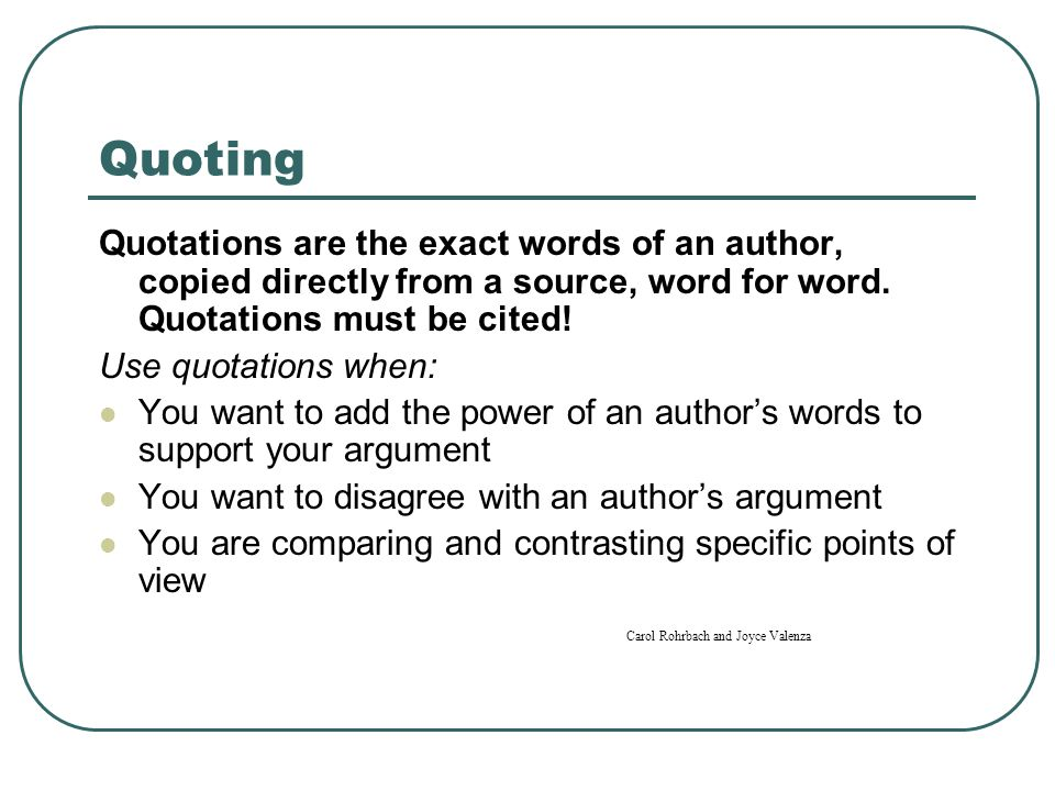 Quoting Quotations are the exact words of an author, copied directly from a source, word for word. Quotations must be cited!