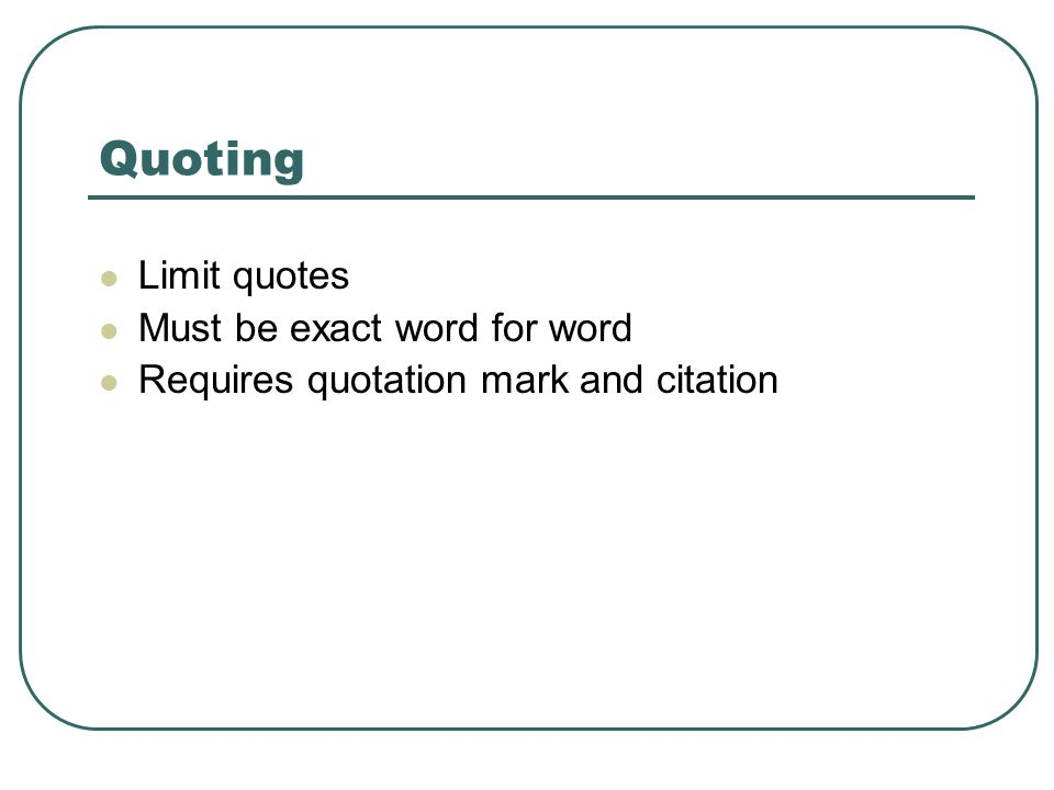 Quoting Limit quotes Must be exact word for word