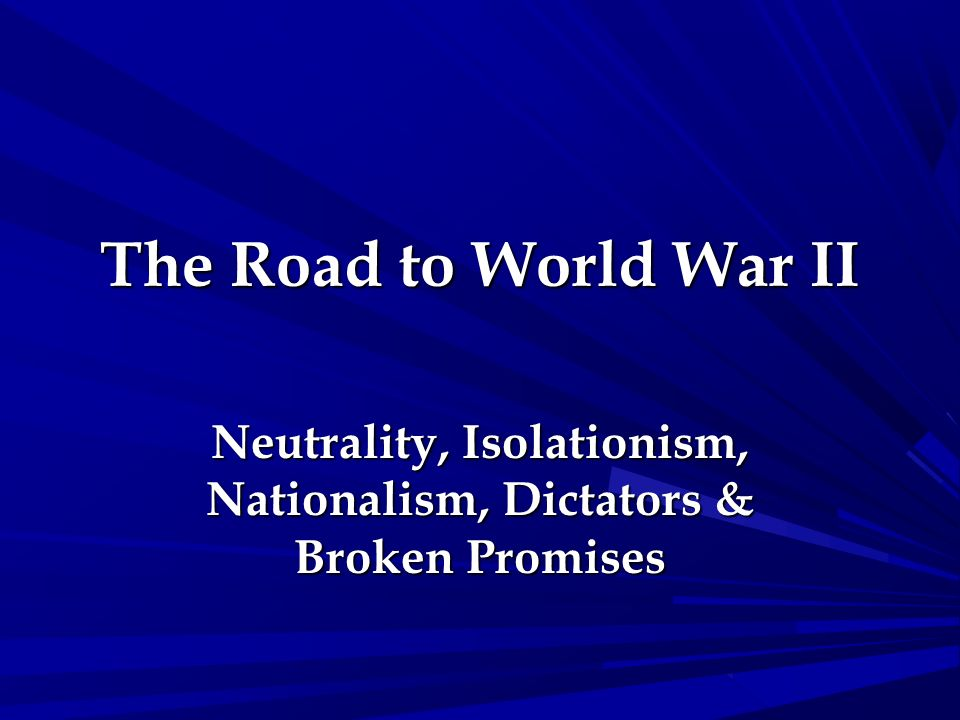 Neutrality, Isolationism, Nationalism, Dictators & Broken Promises