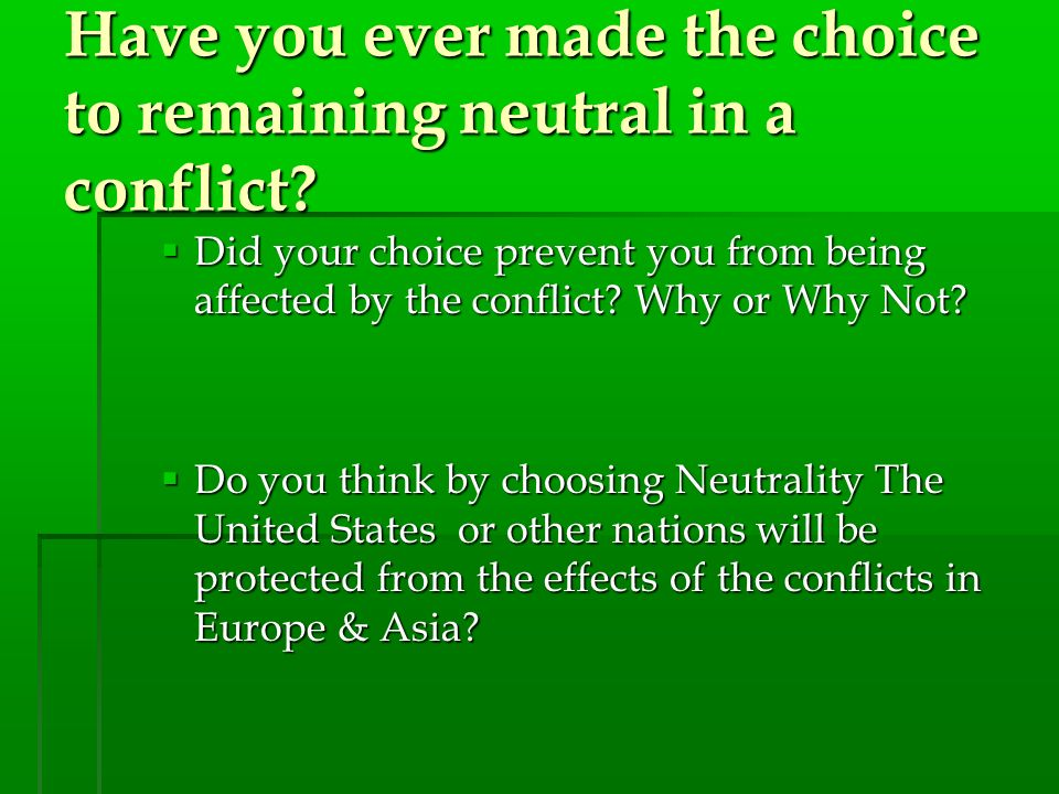 Have you ever made the choice to remaining neutral in a conflict