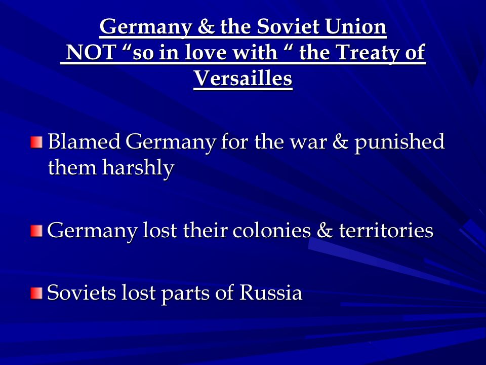 Germany & the Soviet Union NOT so in love with the Treaty of Versailles