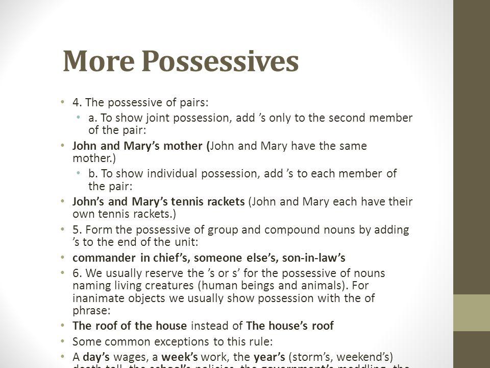 More Possessives 4. The possessive of pairs: