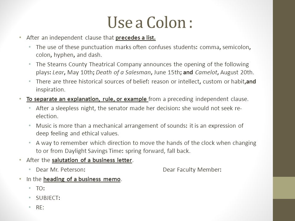 Use a Colon : After an independent clause that precedes a list.
