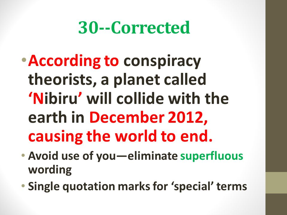 30--Corrected According to conspiracy theorists, a planet called 'Nibiru' will collide with the earth in December 2012, causing the world to end.
