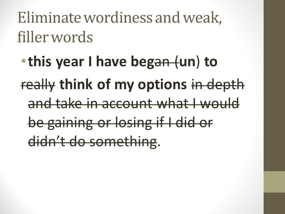 Eliminate wordiness and weak, filler words