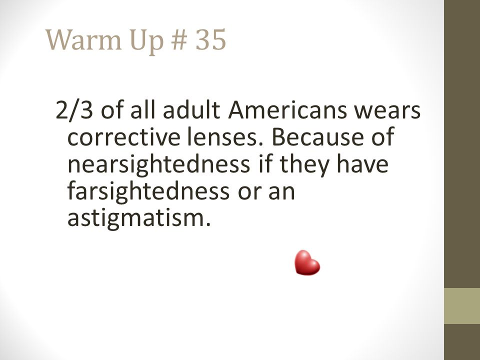 Warm Up # 35 2/3 of all adult Americans wears corrective lenses.