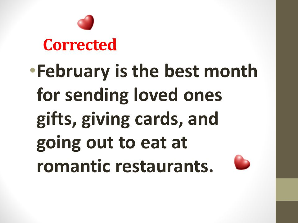 Corrected February is the best month for sending loved ones gifts, giving cards, and going out to eat at romantic restaurants.