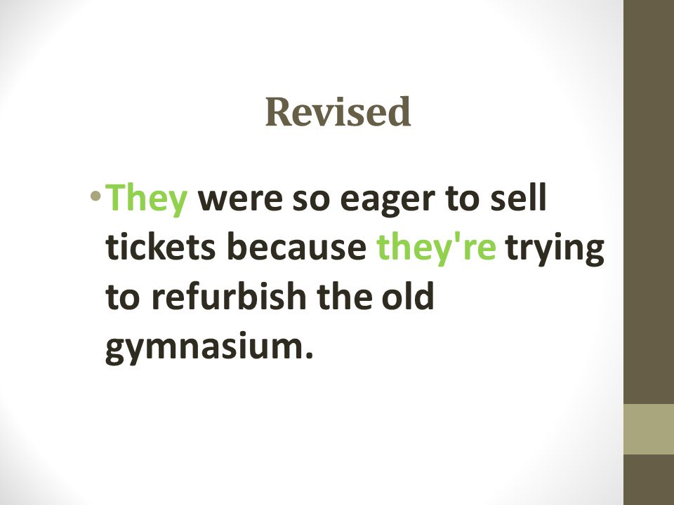 Revised They were so eager to sell tickets because they re trying to refurbish the old gymnasium.