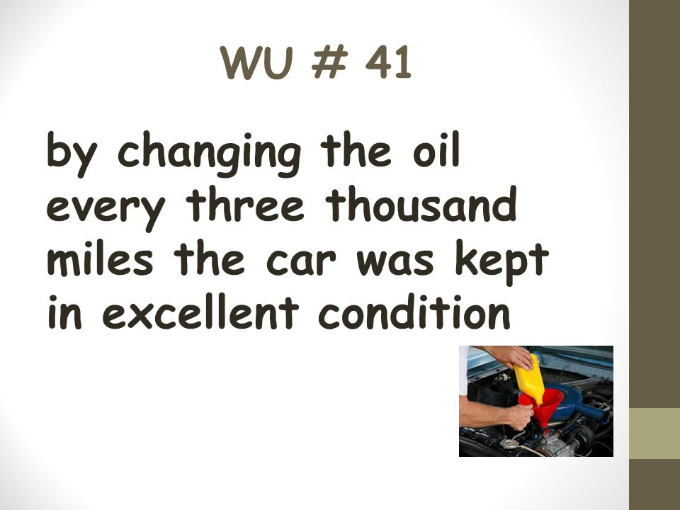 WU # 41 by changing the oil every three thousand miles the car was kept in excellent condition