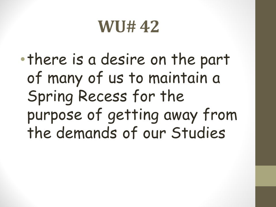 WU# 42 there is a desire on the part of many of us to maintain a Spring Recess for the purpose of getting away from the demands of our Studies.