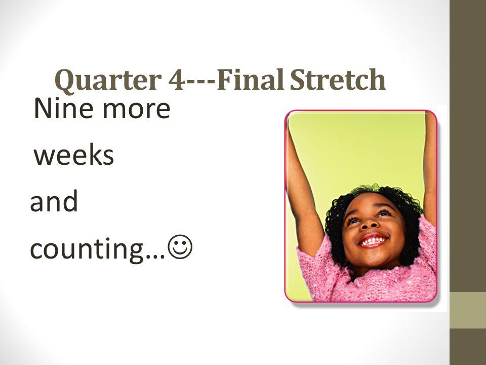 Quarter 4---Final Stretch
