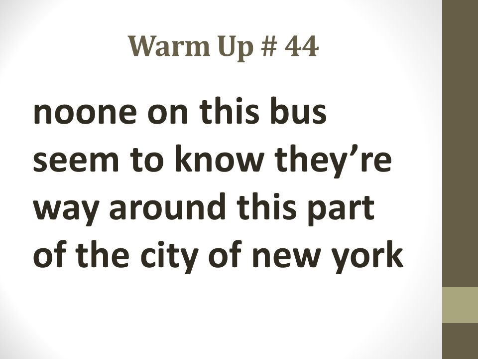Warm Up # 44 noone on this bus seem to know they're way around this part of the city of new york