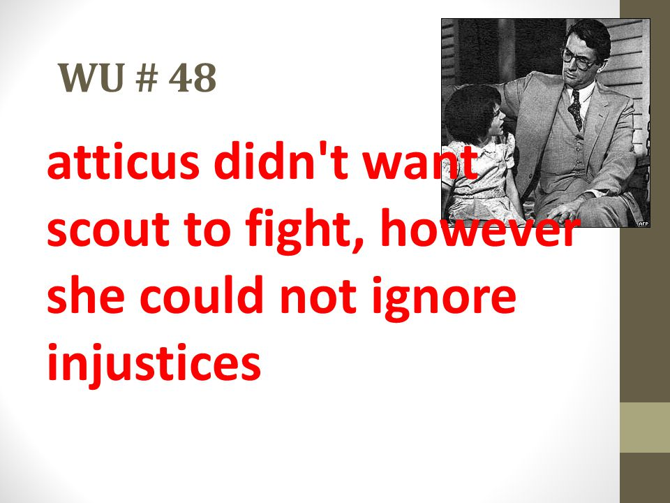 WU # 48 atticus didn t want scout to fight, however she could not ignore injustices