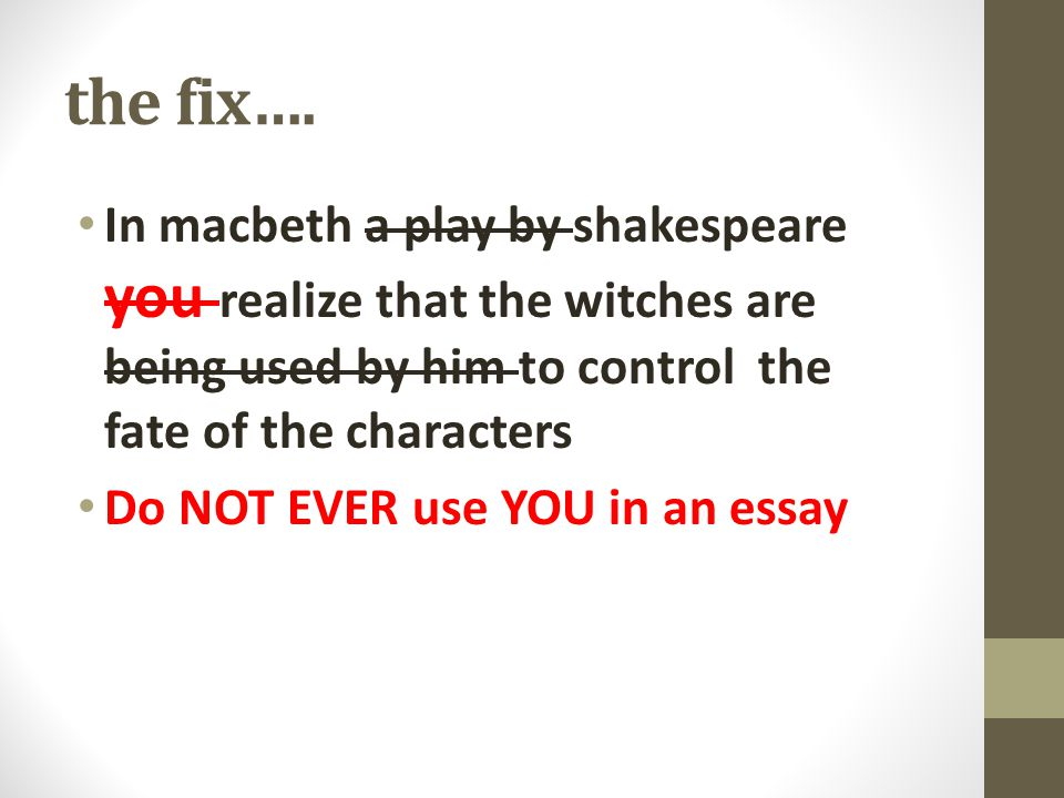 the fix…. In macbeth a play by shakespeare you realize that the witches are being used by him to control the fate of the characters.