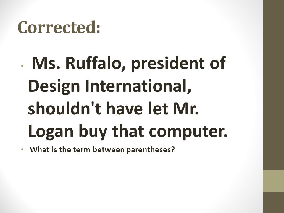 Corrected: Ms. Ruffalo, president of Design International, shouldn t have let Mr. Logan buy that computer.