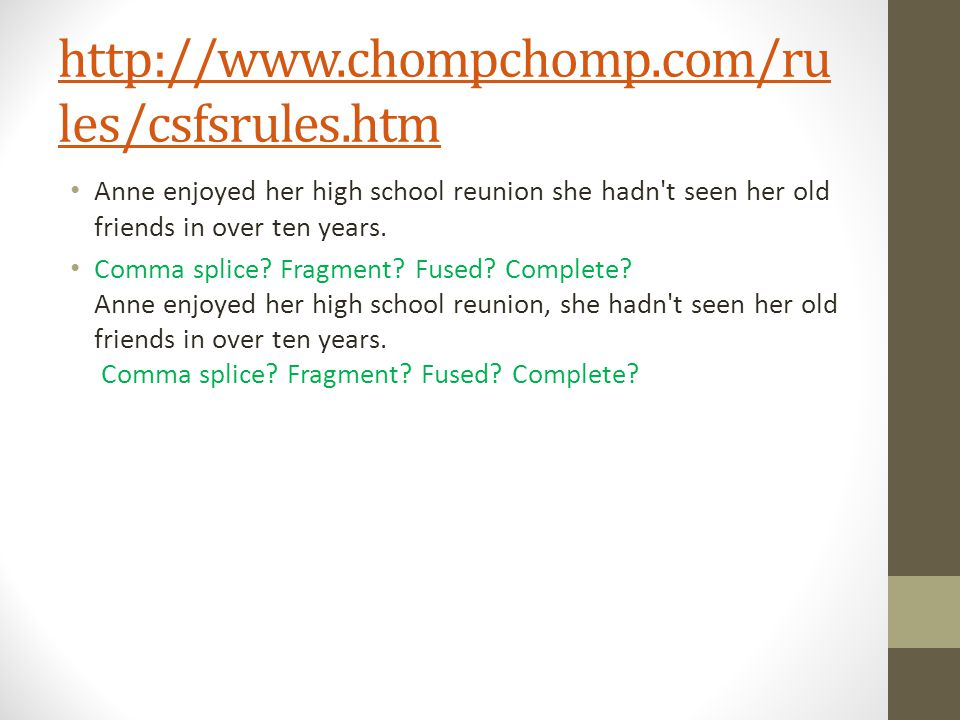 http://www.chompchomp.com/rules/csfsrules.htm Anne enjoyed her high school reunion she hadn t seen her old friends in over ten years.