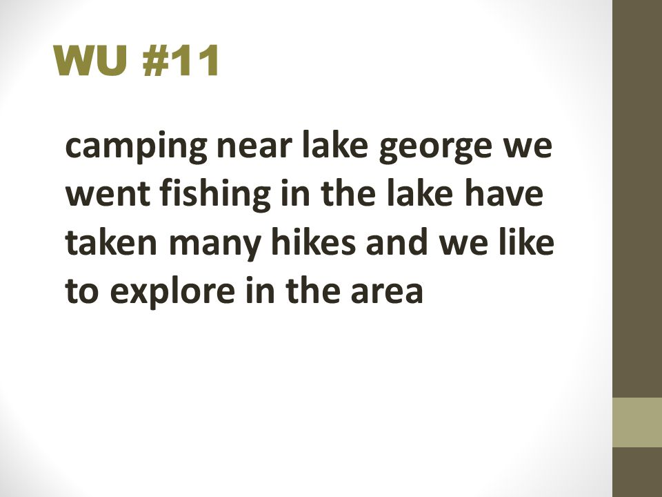 WU #11 camping near lake george we went fishing in the lake have taken many hikes and we like to explore in the area.