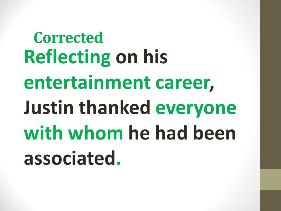 Corrected Reflecting on his entertainment career, Justin thanked everyone with whom he had been associated.