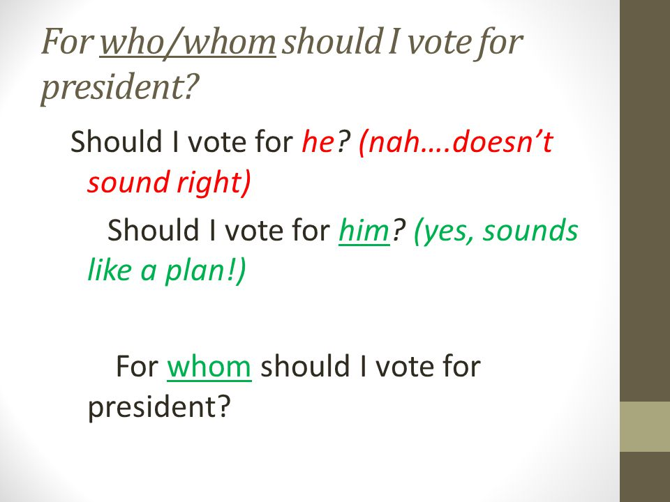For who/whom should I vote for president