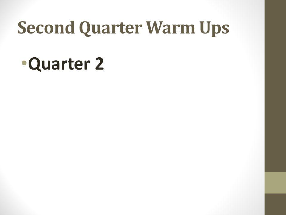 Second Quarter Warm Ups