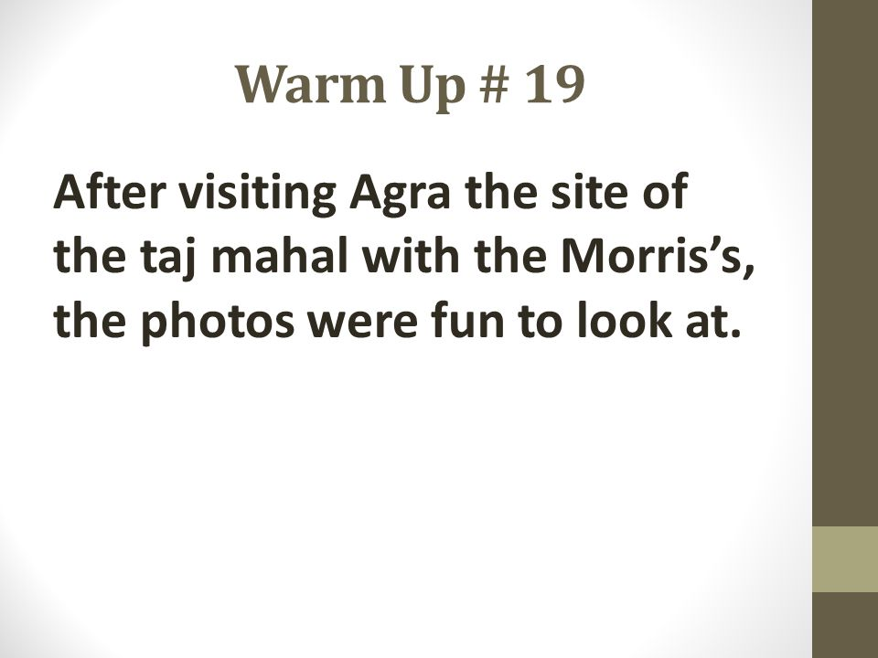 Warm Up # 19 After visiting Agra the site of the taj mahal with the Morris's, the photos were fun to look at.