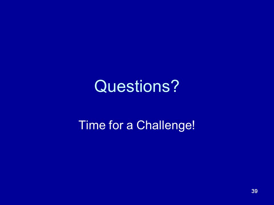 Questions Time for a Challenge!