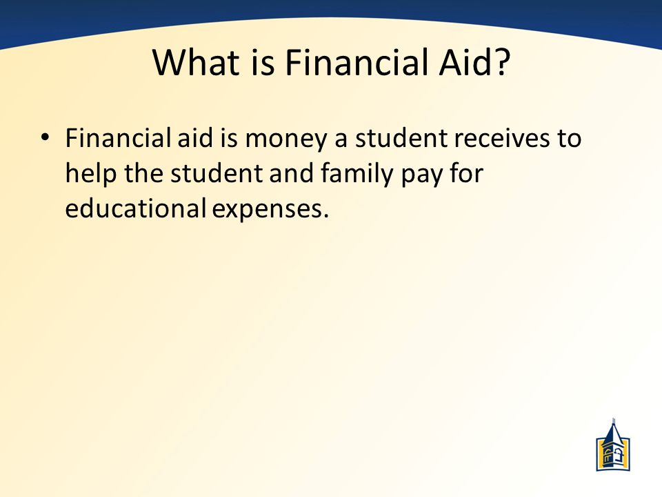 What is Financial Aid Financial aid is money a student receives to help the student and family pay for educational expenses.