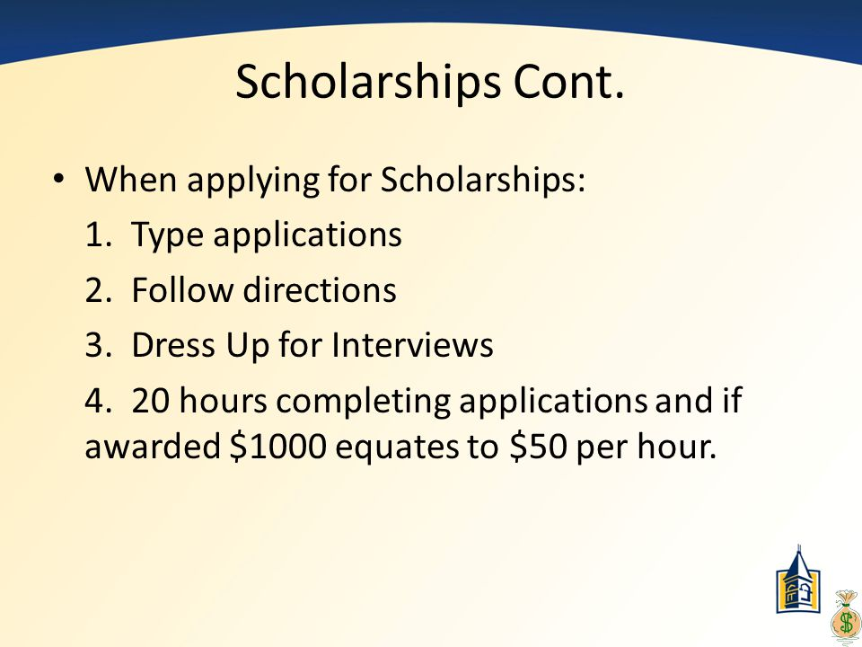 Scholarships Cont. When applying for Scholarships: