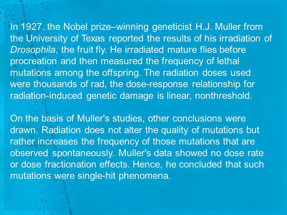 In 1927, the Nobel prize–winning geneticist H. J