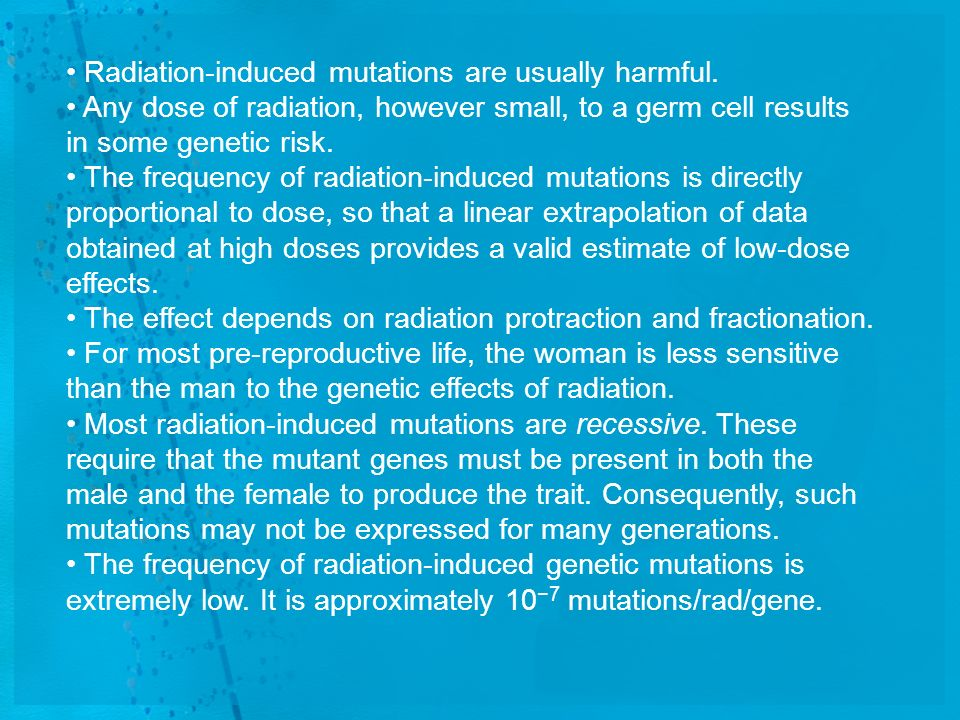 • Radiation-induced mutations are usually harmful.