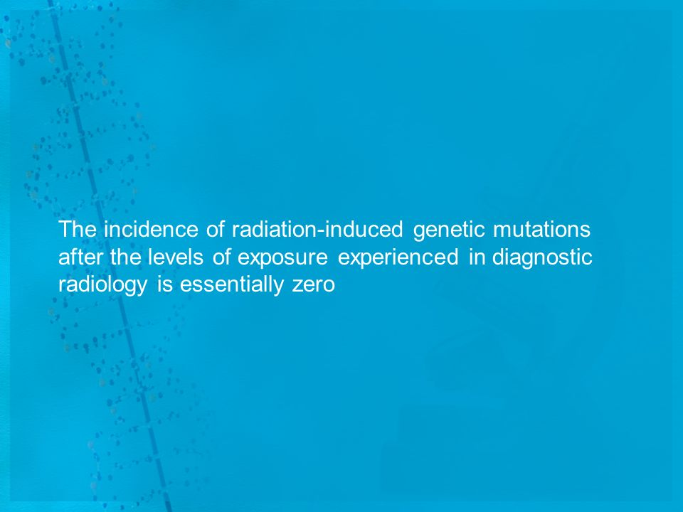 The incidence of radiation-induced genetic mutations after the levels of exposure experienced in diagnostic radiology is essentially zero