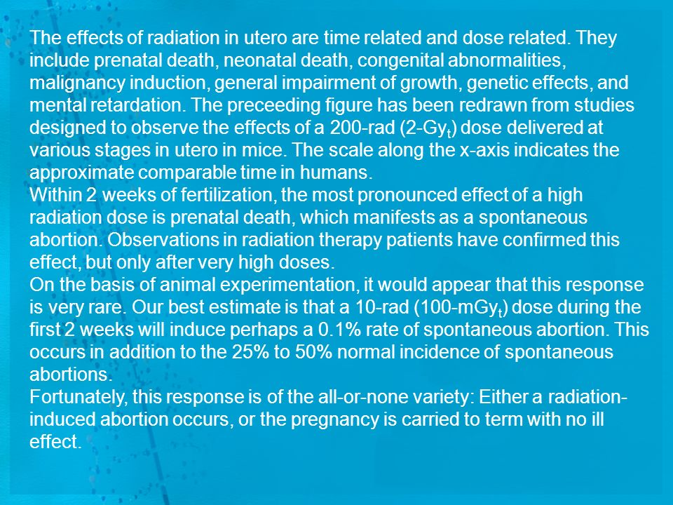 The effects of radiation in utero are time related and dose related