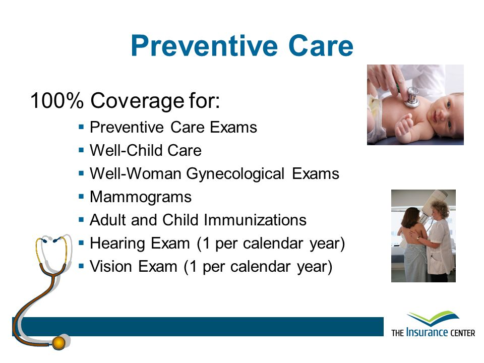 Preventive Care 100% Coverage for: Preventive Care Exams