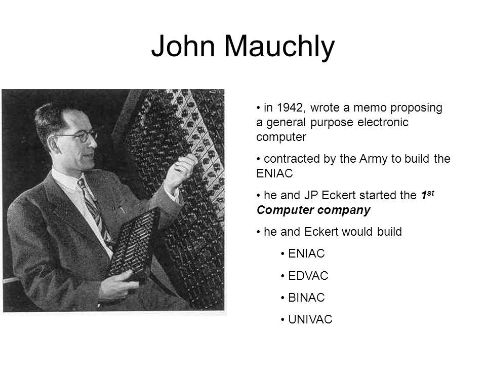 John Mauchly in 1942, wrote a memo proposing a general purpose electronic computer. contracted by the Army to build the ENIAC.