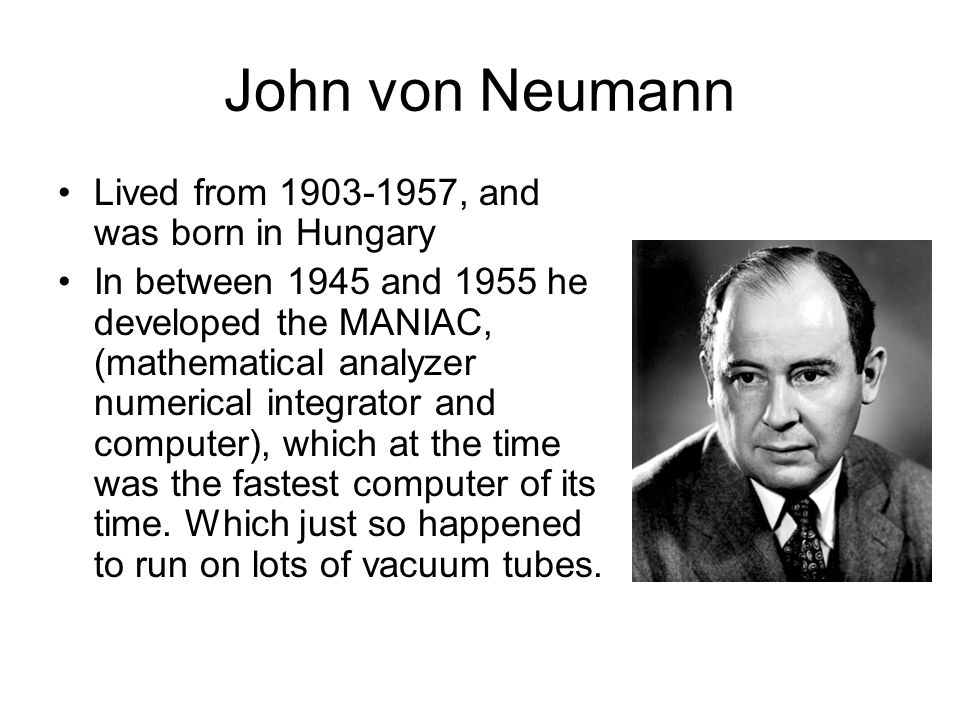 John von Neumann Lived from 1903-1957, and was born in Hungary