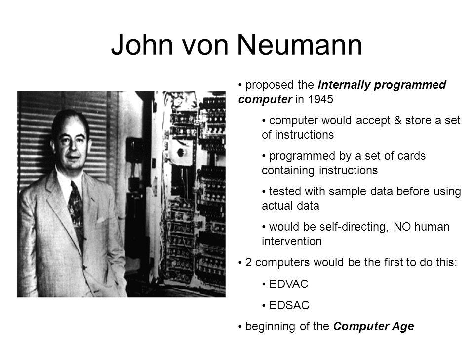 John von Neumann proposed the internally programmed computer in 1945