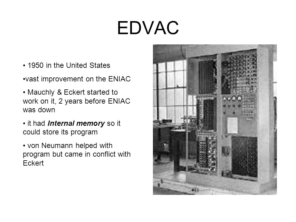 EDVAC 1950 in the United States vast improvement on the ENIAC