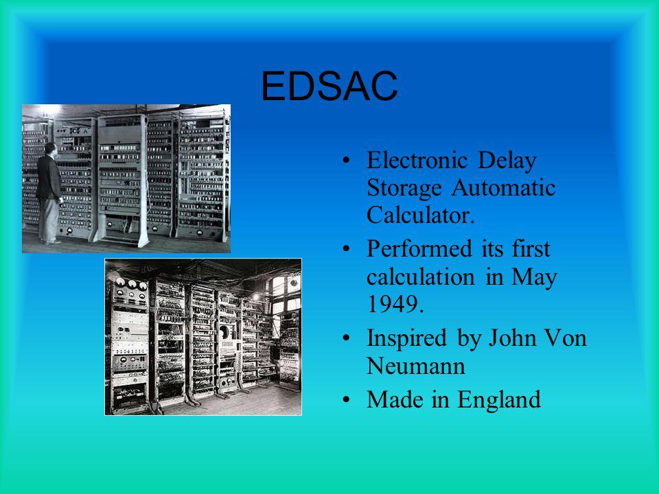 EDSAC Electronic Delay Storage Automatic Calculator.