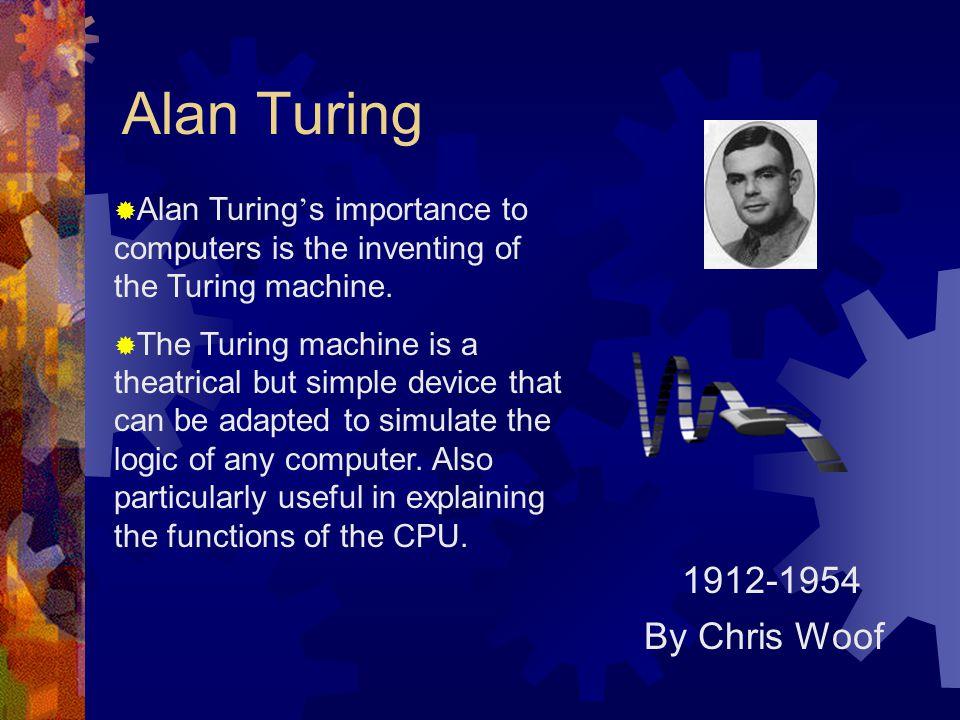 Alan Turing 1912-1954 By Chris Woof