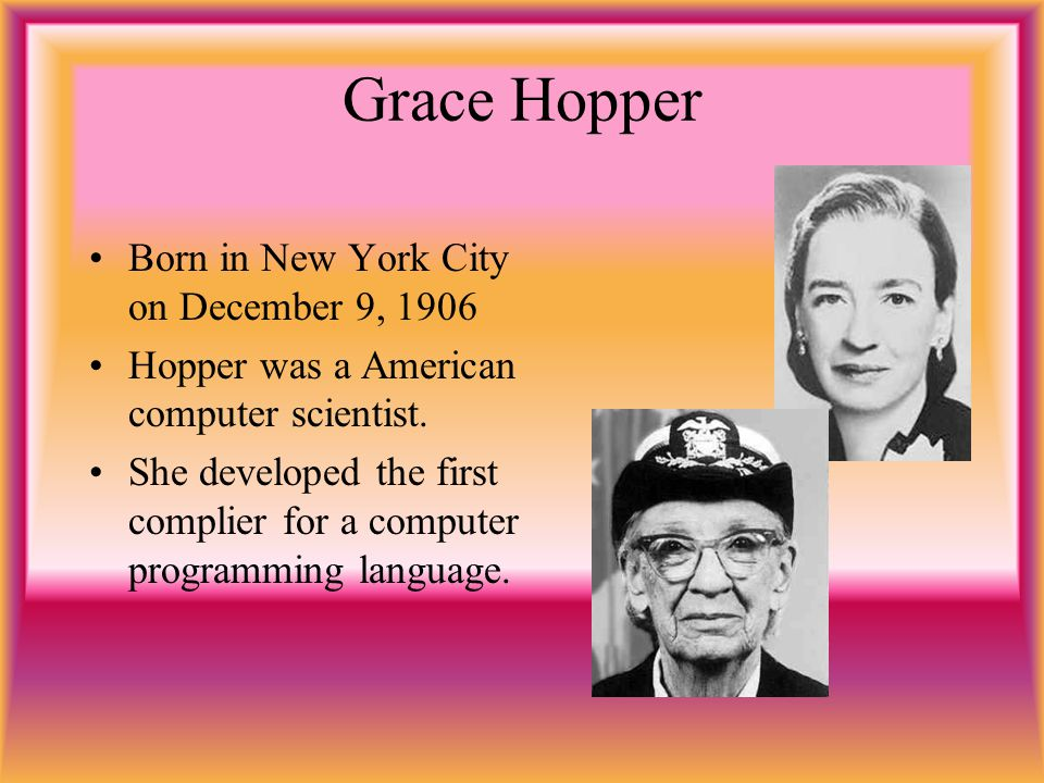 Grace Hopper Born in New York City on December 9, 1906