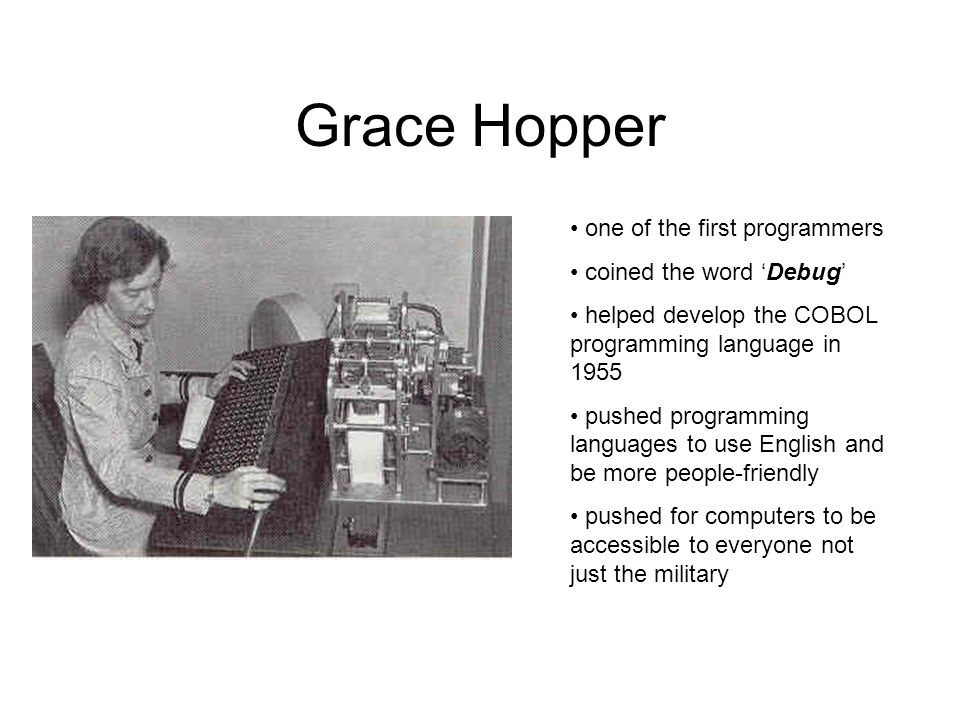 Grace Hopper one of the first programmers coined the word 'Debug'